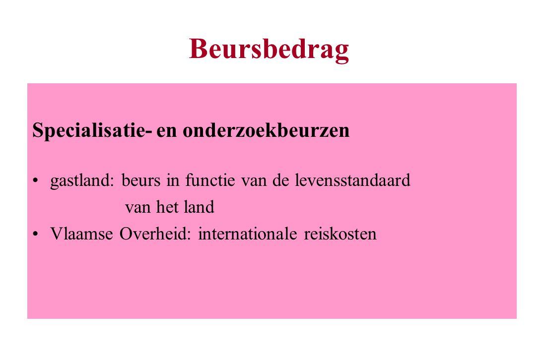 Beursbedrag Specialisatie- en onderzoekbeurzen gastland: beurs in functie van de levensstandaard van het land Vlaamse Overheid: internationale reiskos