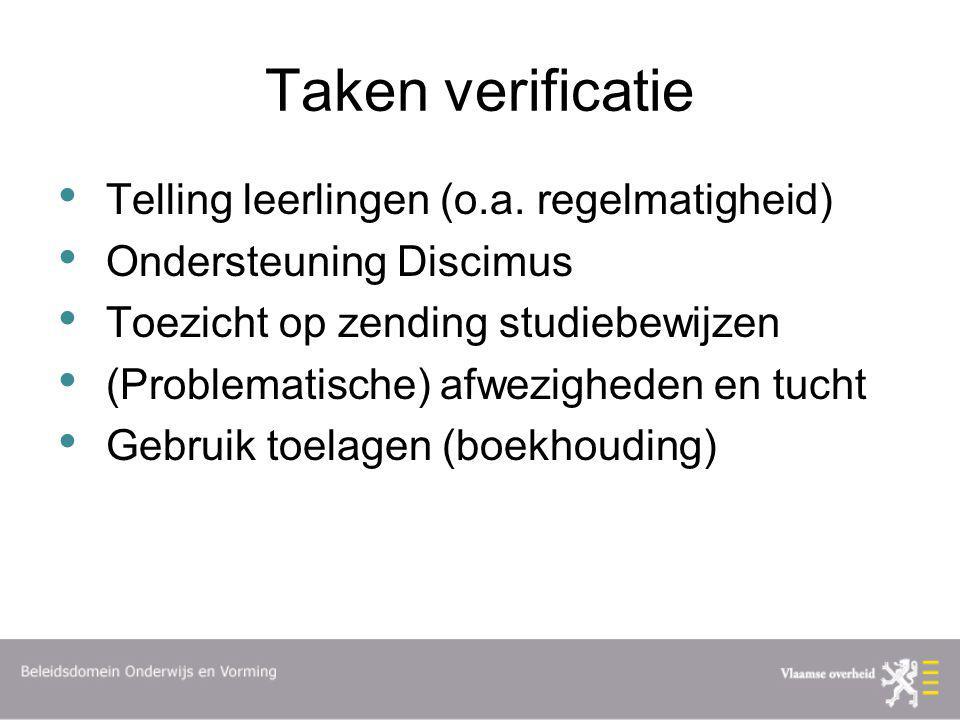 Taken verificatie Telling leerlingen (o.a. regelmatigheid) Ondersteuning Discimus Toezicht op zending studiebewijzen (Problematische) afwezigheden en