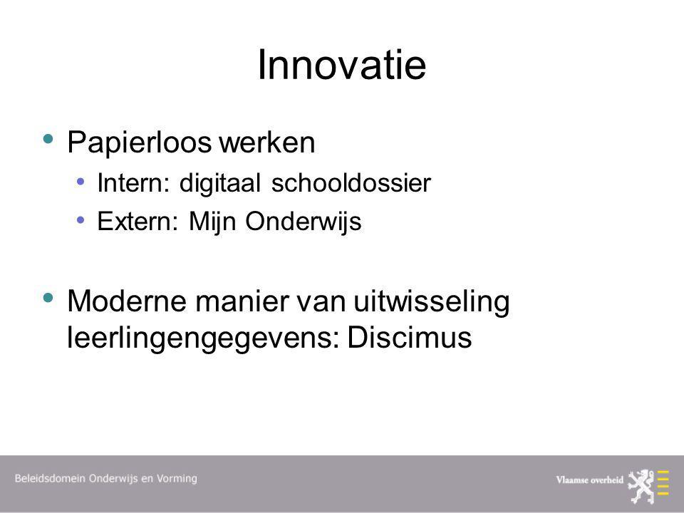Innovatie Papierloos werken Intern: digitaal schooldossier Extern: Mijn Onderwijs Moderne manier van uitwisseling leerlingengegevens: Discimus