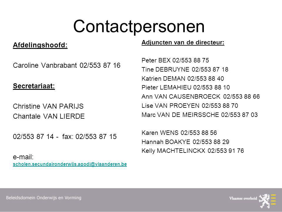 Contactpersonen Afdelingshoofd: Caroline Vanbrabant 02/553 87 16 Secretariaat: Christine VAN PARIJS Chantale VAN LIERDE 02/553 87 14 - fax: 02/553 87