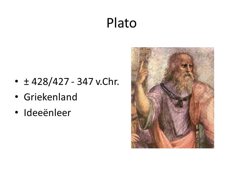 ± 428/427 - 347 v.Chr. Griekenland Ideeënleer