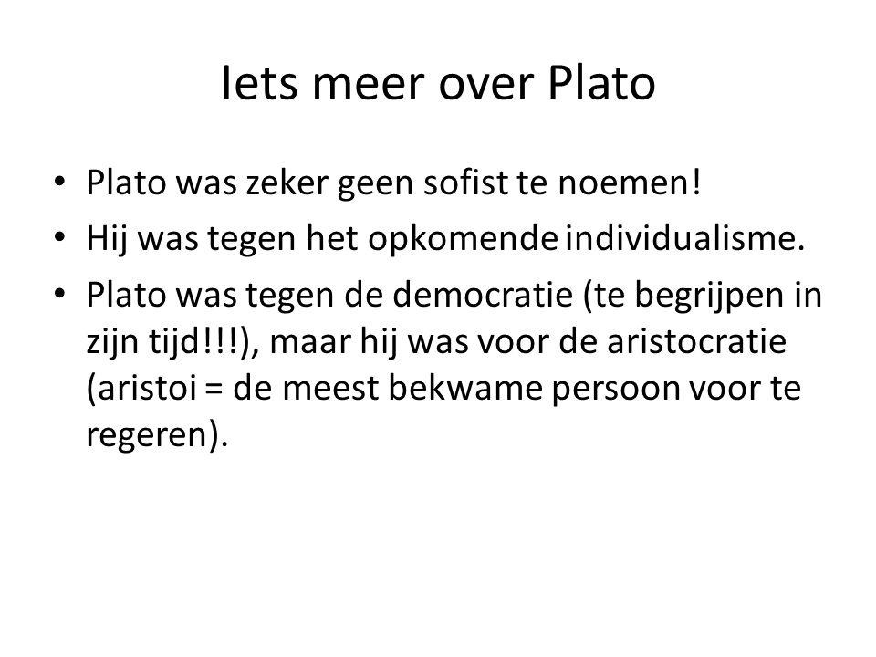 Iets meer over Plato Plato was zeker geen sofist te noemen.