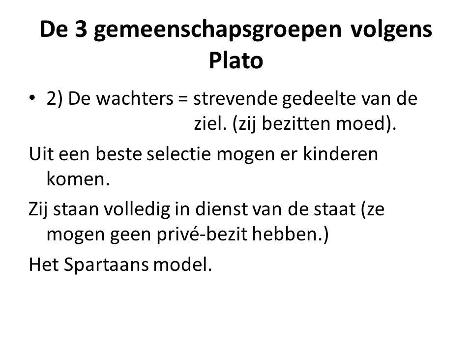 De 3 gemeenschapsgroepen volgens Plato 1) De bestuurders = redelijk gedeelte van de ziel. Filosofen (want zij kunnen het beste de Ideeën benaderen).