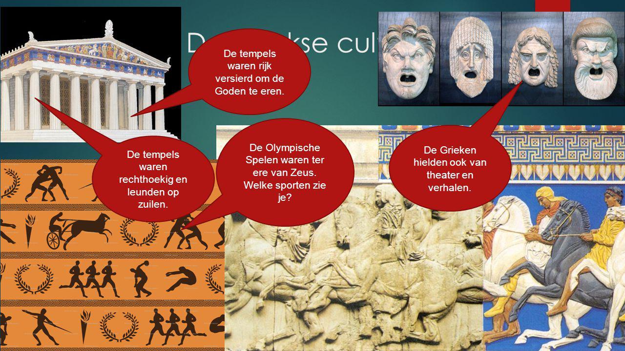 De Griekse cultuur De Olympische Spelen waren ter ere van Zeus. Welke sporten zie je? De Grieken hielden ook van theater en verhalen. De tempels waren