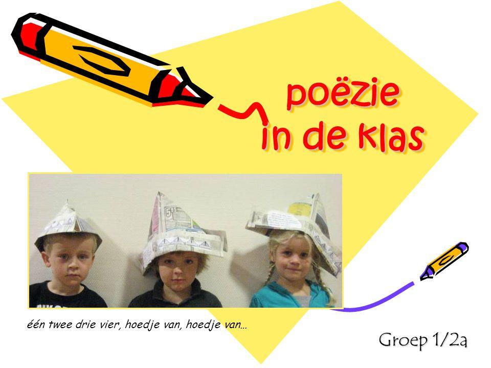 poëzie in de klas Groep 1/2a één twee drie vier, hoedje van, hoedje van…