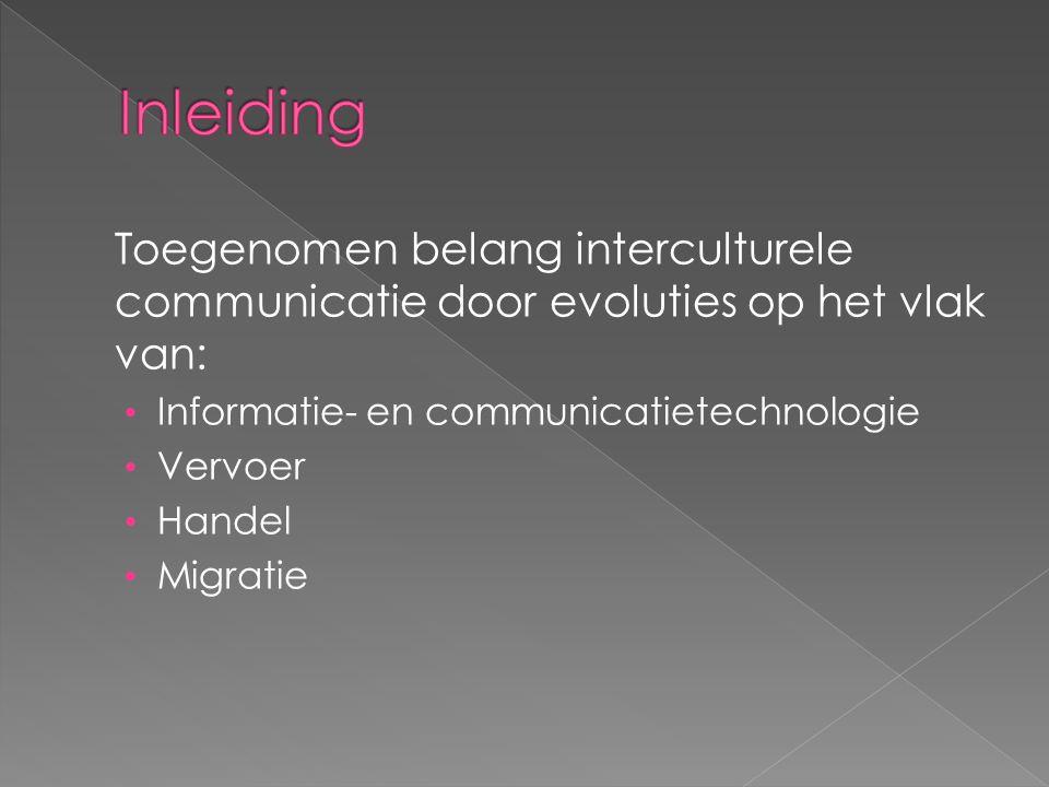 Toegenomen belang interculturele communicatie door evoluties op het vlak van: Informatie- en communicatietechnologie Vervoer Handel Migratie