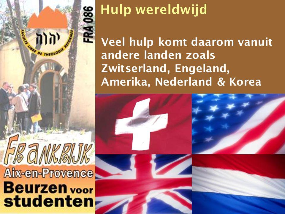Veel hulp komt daarom vanuit andere landen zoals Zwitserland, Engeland, Amerika, Nederland & Korea Hulp wereldwijd