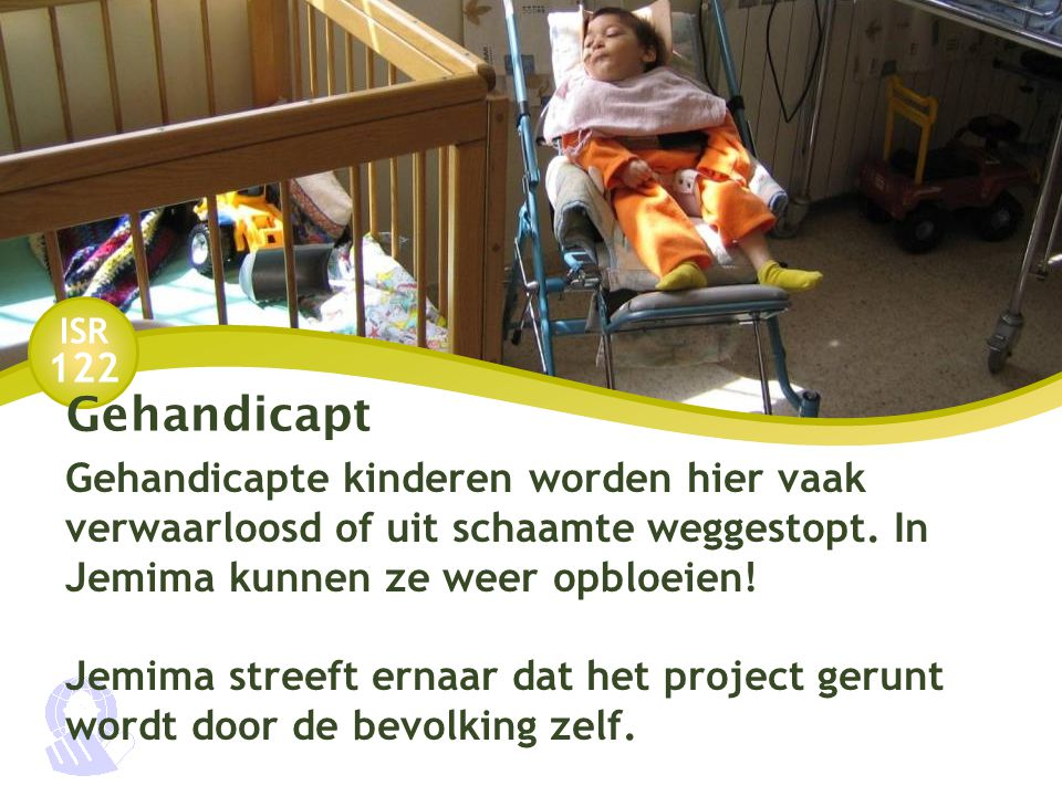 ISR 122 Gehandicapt Gehandicapte kinderen worden hier vaak verwaarloosd of uit schaamte weggestopt.