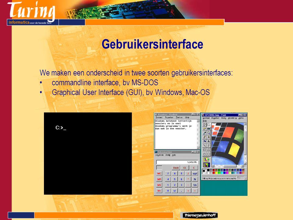 Gebruikersinterface We maken een onderscheid in twee soorten gebruikersinterfaces: commandline interface, bv MS-DOS Graphical User Interface (GUI), bv