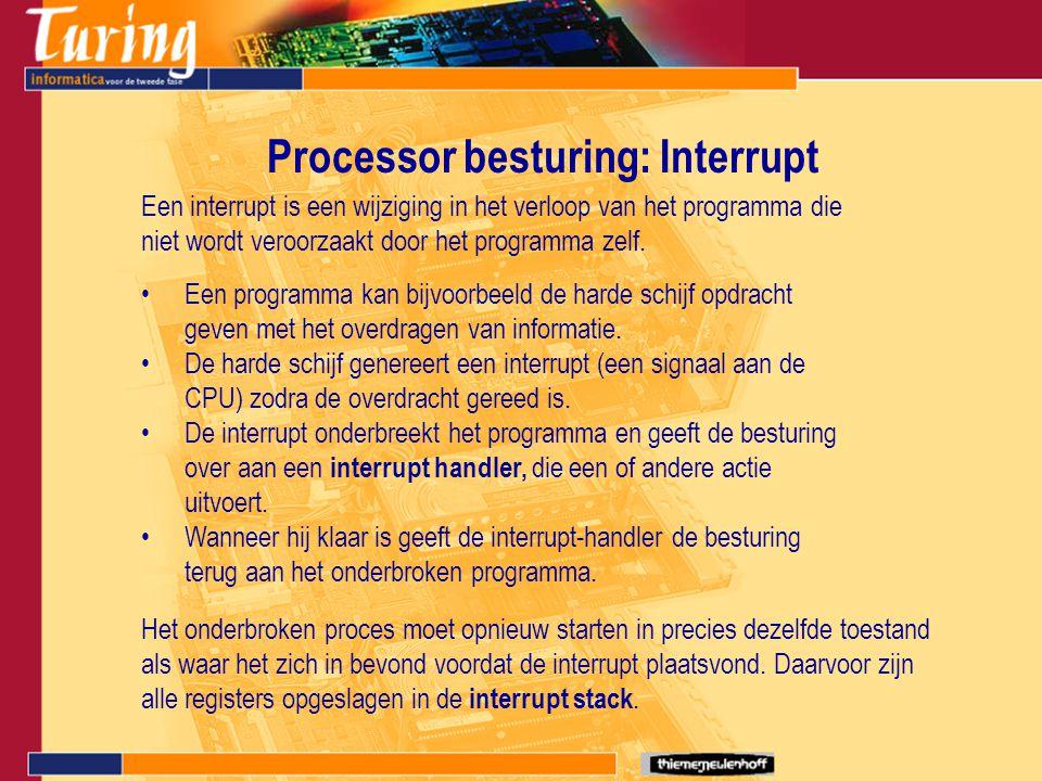 Processor besturing: Interrupt Een interrupt is een wijziging in het verloop van het programma die niet wordt veroorzaakt door het programma zelf. Een