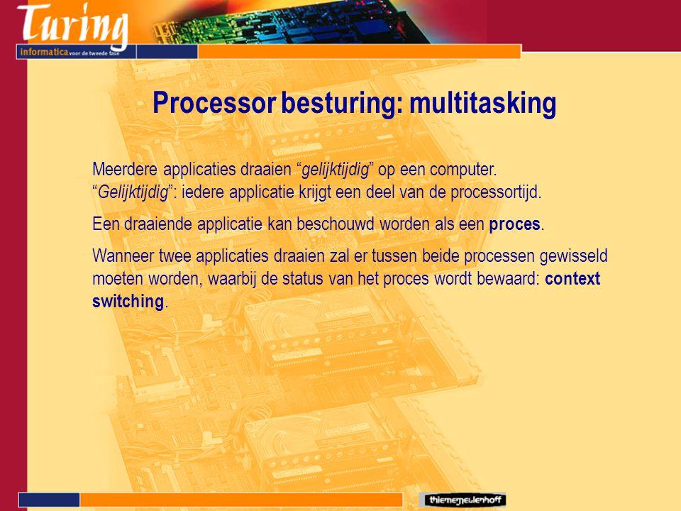 """Processor besturing: multitasking Meerdere applicaties draaien """" gelijktijdig """" op een computer. """" Gelijktijdig """": iedere applicatie krijgt een deel v"""
