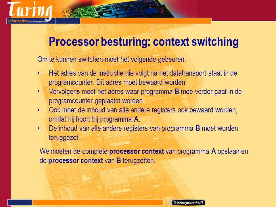 Processor besturing: context switching Om te kunnen switchen moet het volgende gebeuren: Het adres van de instructie die volgt na het datatransport st