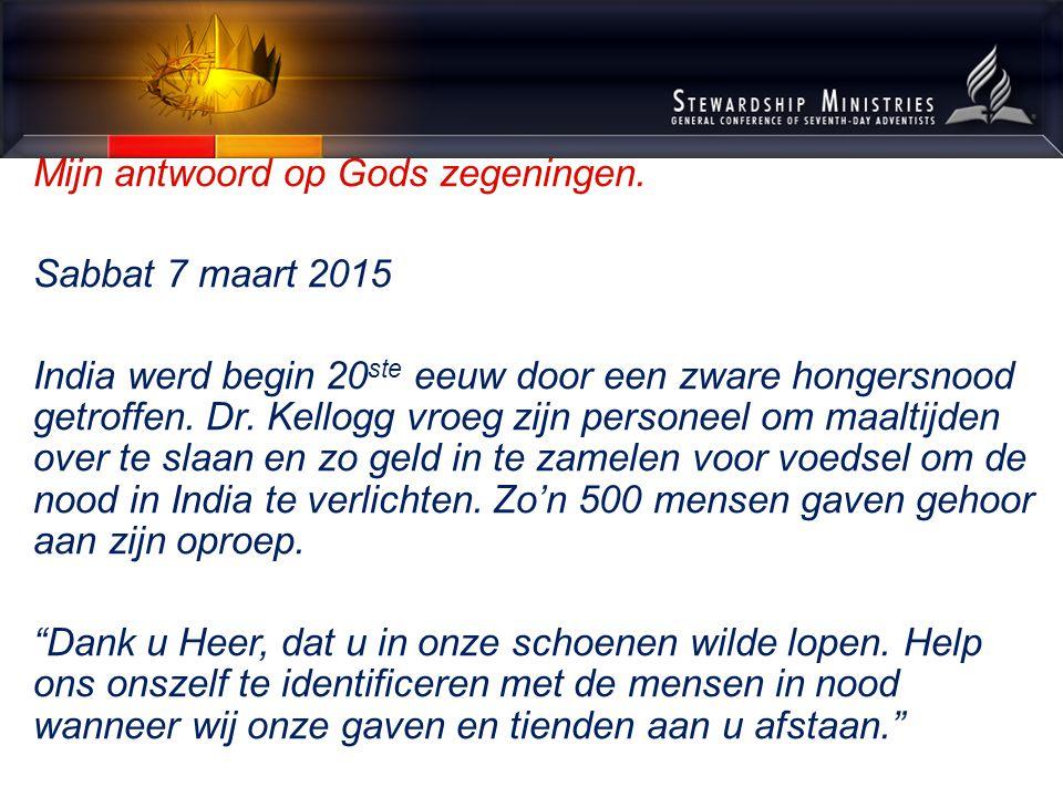 Mijn antwoord op Gods zegeningen. Sabbat 7 maart 2015 India werd begin 20 ste eeuw door een zware hongersnood getroffen. Dr. Kellogg vroeg zijn person