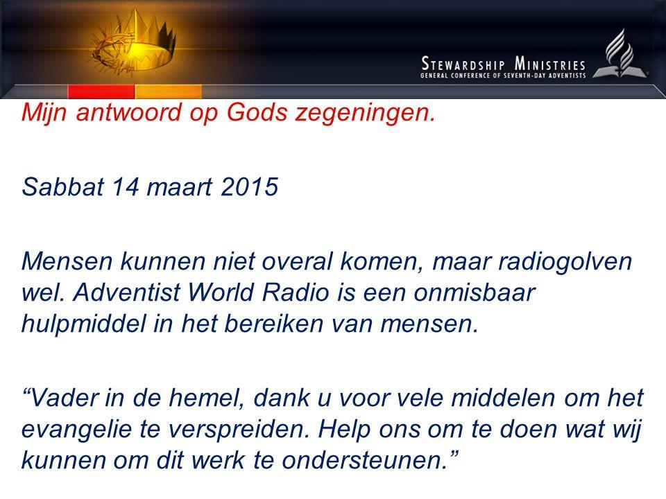Mijn antwoord op Gods zegeningen. Sabbat 14 maart 2015 Mensen kunnen niet overal komen, maar radiogolven wel. Adventist World Radio is een onmisbaar h