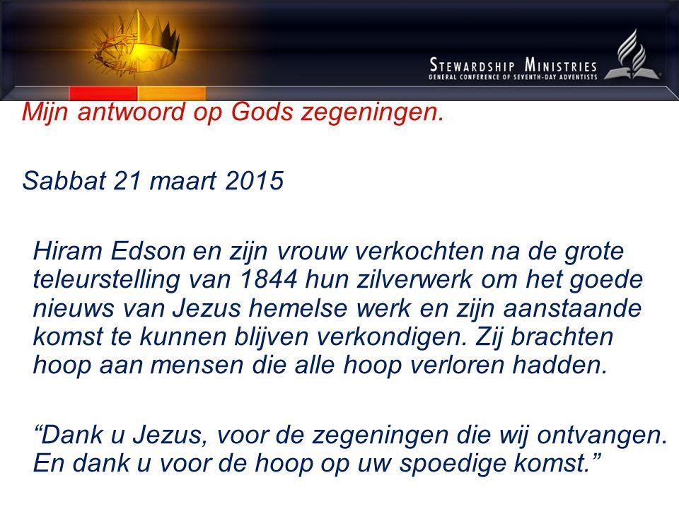 Mijn antwoord op Gods zegeningen. Sabbat 21 maart 2015 Hiram Edson en zijn vrouw verkochten na de grote teleurstelling van 1844 hun zilverwerk om het