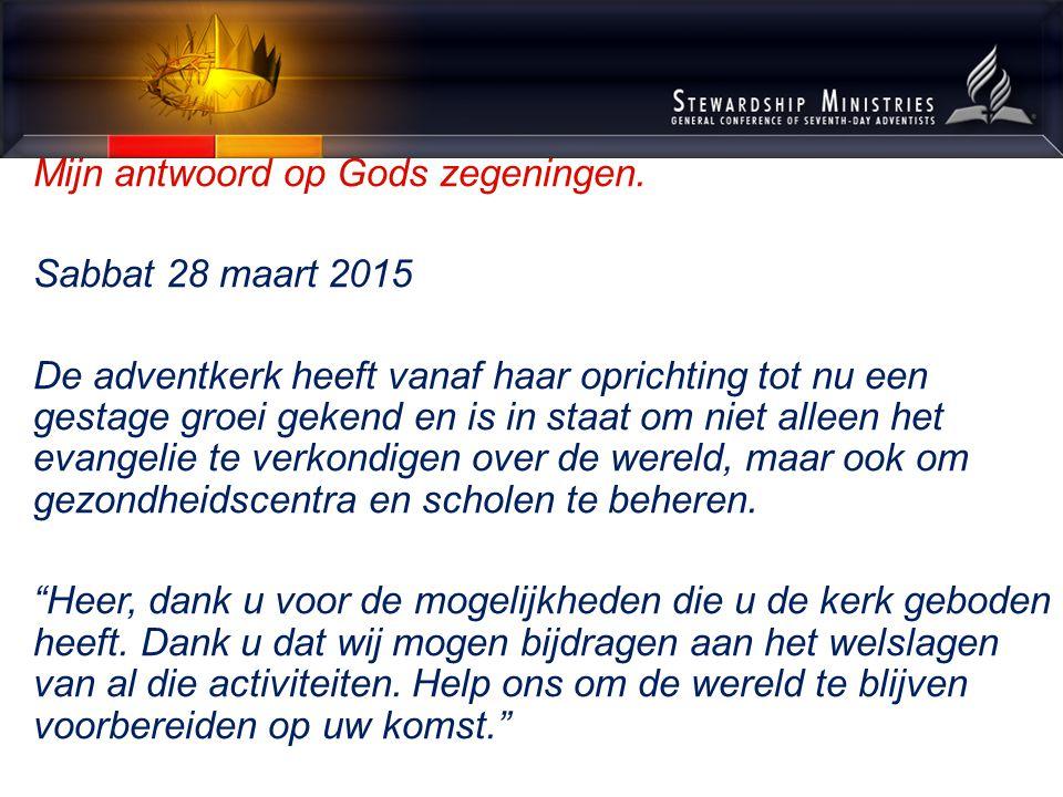 Mijn antwoord op Gods zegeningen. Sabbat 28 maart 2015 De adventkerk heeft vanaf haar oprichting tot nu een gestage groei gekend en is in staat om nie