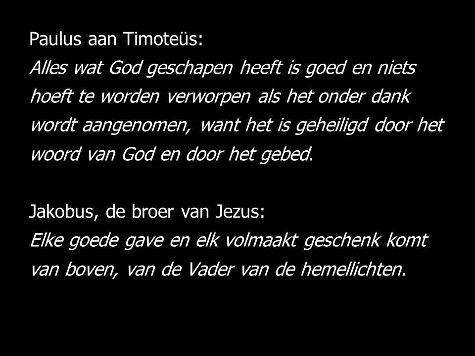 Paulus aan Timoteüs: Alles wat God geschapen heeft is goed en niets hoeft te worden verworpen als het onder dank wordt aangenomen, want het is geheili