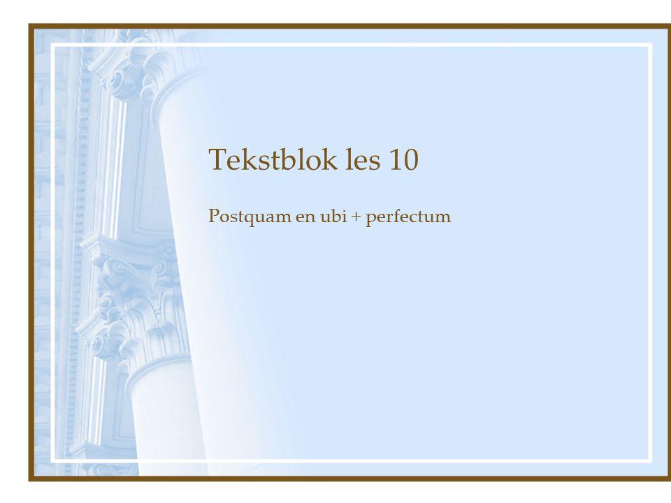 Tekstblok les 10 Postquam en ubi + perfectum