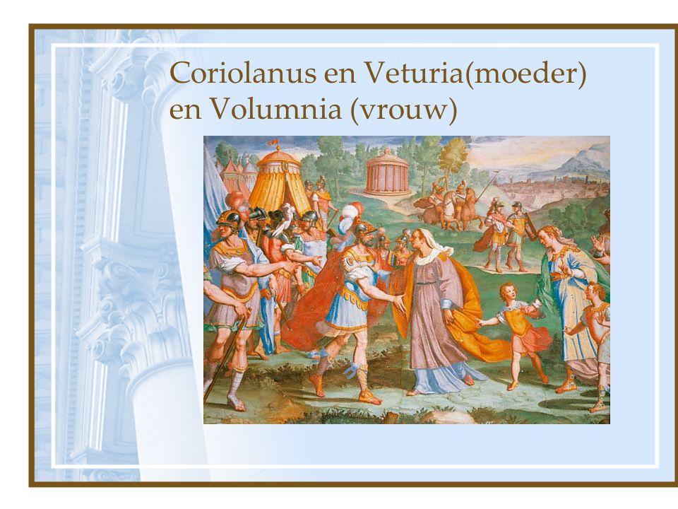 Coriolanus en Veturia(moeder) en Volumnia (vrouw)