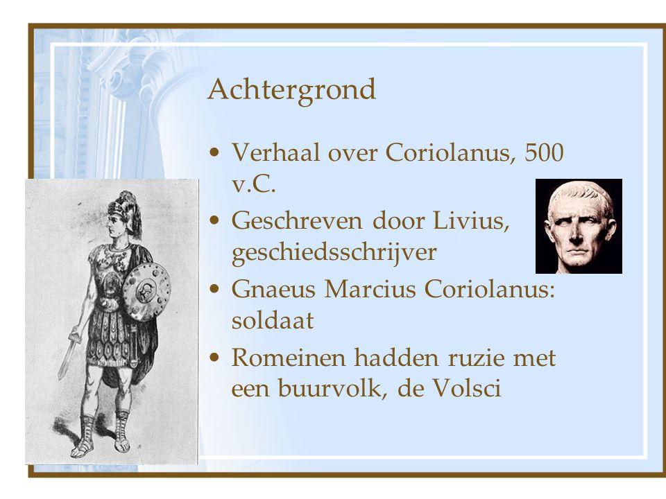 Achtergrond Verhaal over Coriolanus, 500 v.C. Geschreven door Livius, geschiedsschrijver Gnaeus Marcius Coriolanus: soldaat Romeinen hadden ruzie met