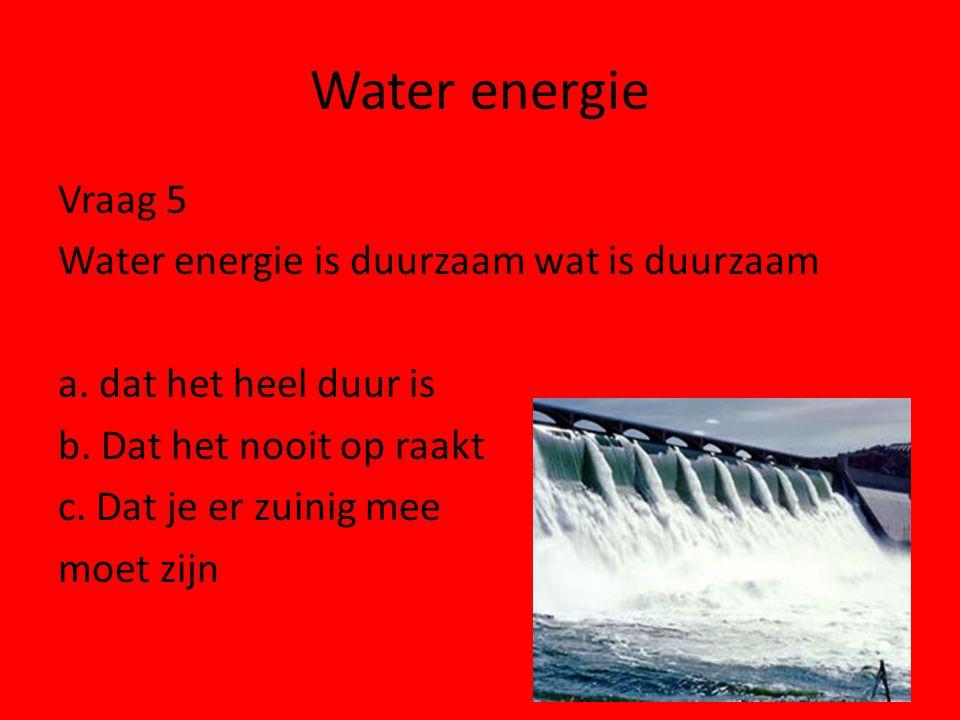 Water energie Vraag 5 Water energie is duurzaam wat is duurzaam a.