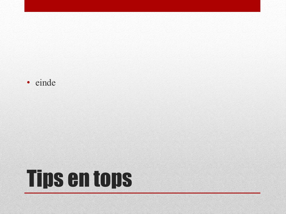 Tips en tops einde