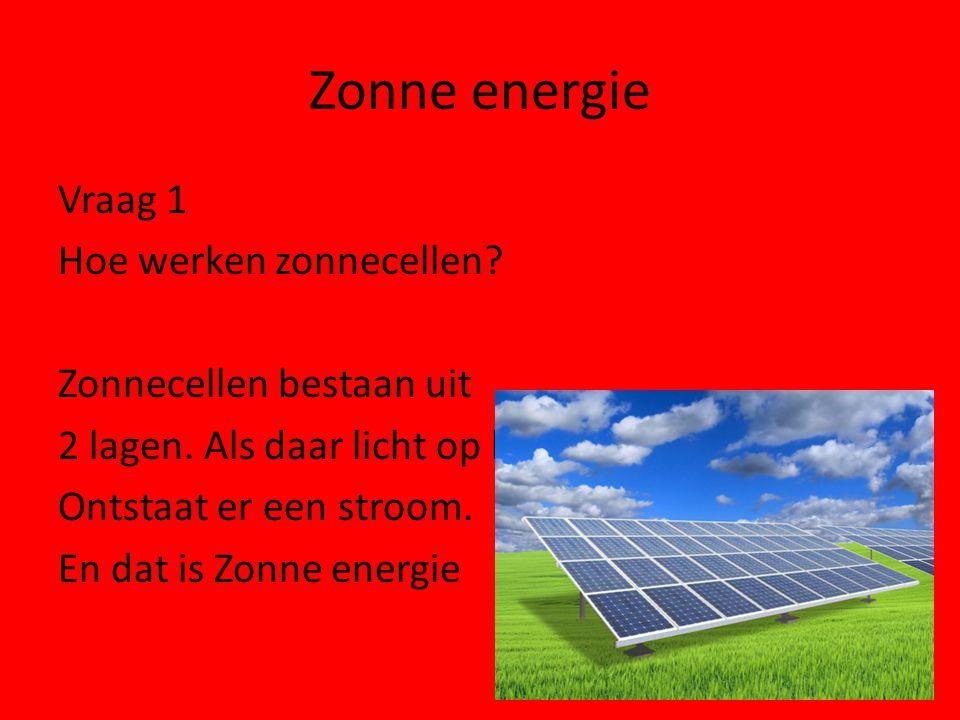 Zonne energie Vraag 1 Hoe werken zonnecellen.Zonnecellen bestaan uit 2 lagen.