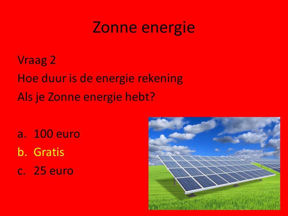 Zonne energie Vraag 2 Hoe duur is de energie rekening Als je Zonne energie hebt.