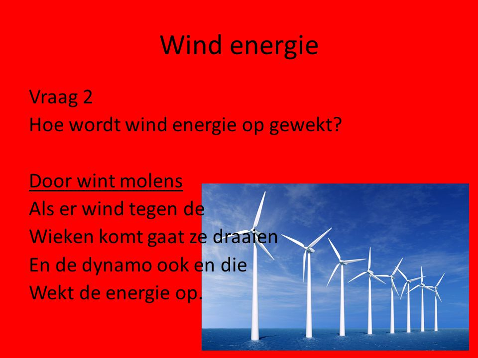 Wind energie Vraag 2 Hoe wordt wind energie op gewekt.