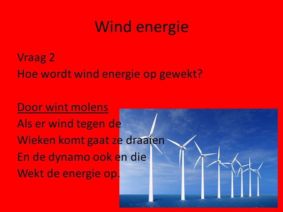 Wind energie Vraag 3 Waar staan de wind molens het meest.