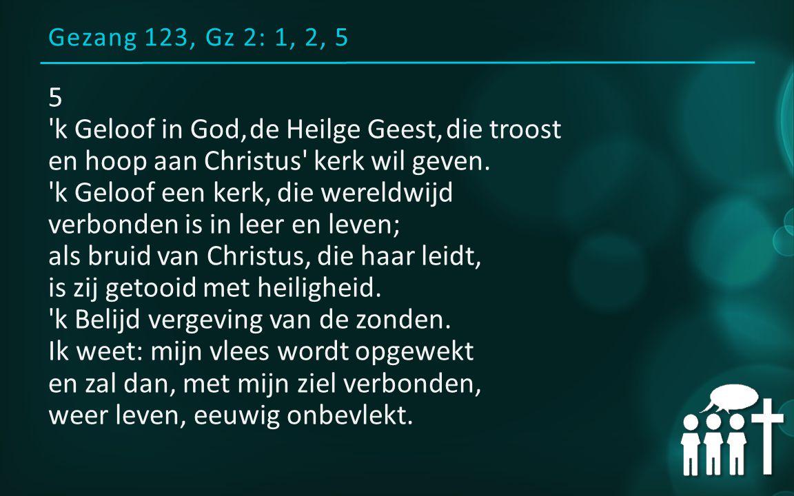 Gezang 123, Gz 2: 1, 2, 5 5 k Geloof in God, de Heilge Geest, die troost en hoop aan Christus kerk wil geven.
