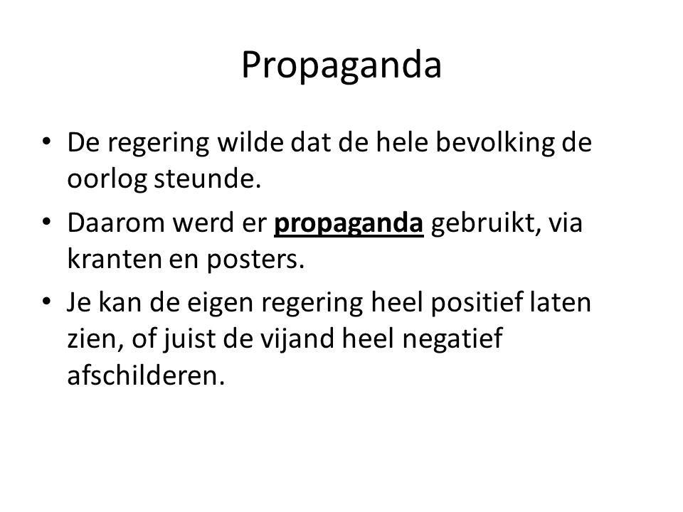 Propaganda De regering wilde dat de hele bevolking de oorlog steunde. Daarom werd er propaganda gebruikt, via kranten en posters. Je kan de eigen rege
