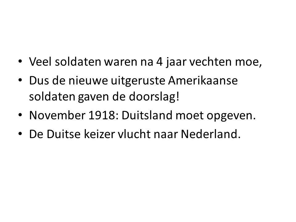 Veel soldaten waren na 4 jaar vechten moe, Dus de nieuwe uitgeruste Amerikaanse soldaten gaven de doorslag! November 1918: Duitsland moet opgeven. De