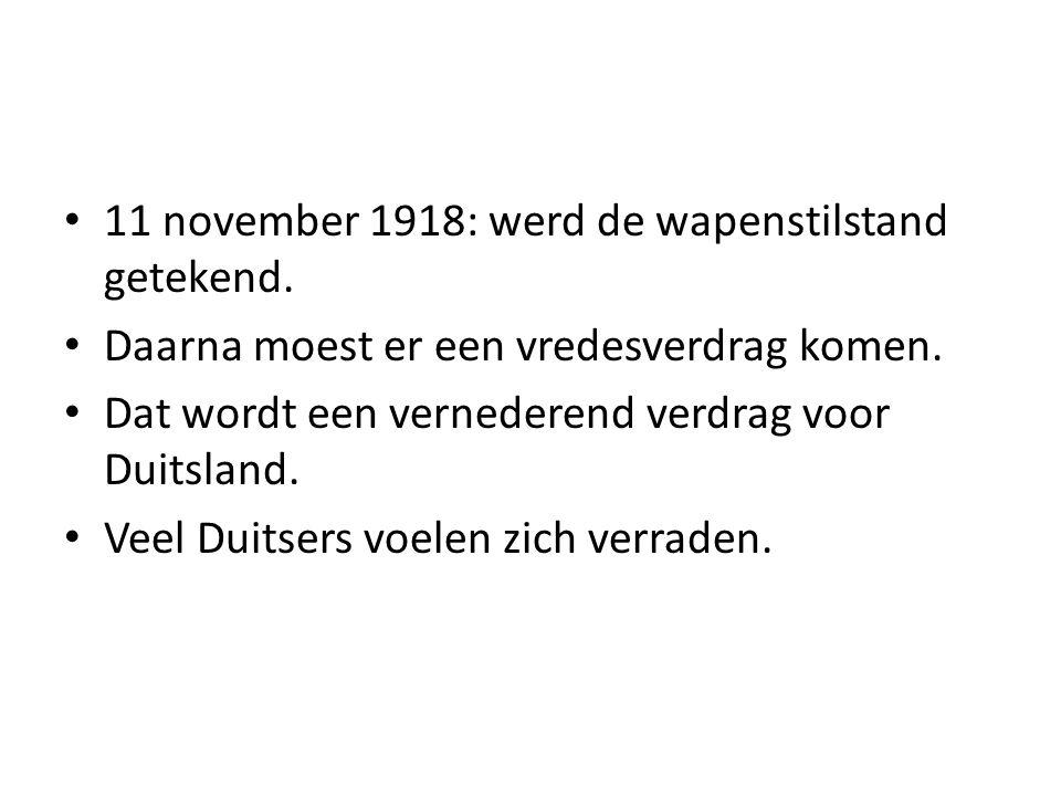 11 november 1918: werd de wapenstilstand getekend. Daarna moest er een vredesverdrag komen. Dat wordt een vernederend verdrag voor Duitsland. Veel Dui