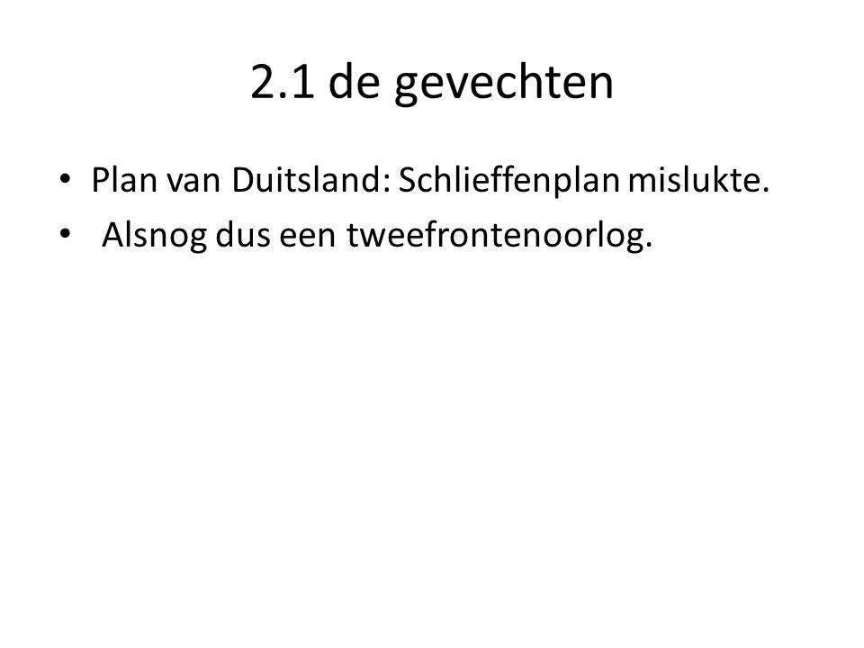 2.1 de gevechten Plan van Duitsland: Schlieffenplan mislukte. Alsnog dus een tweefrontenoorlog.