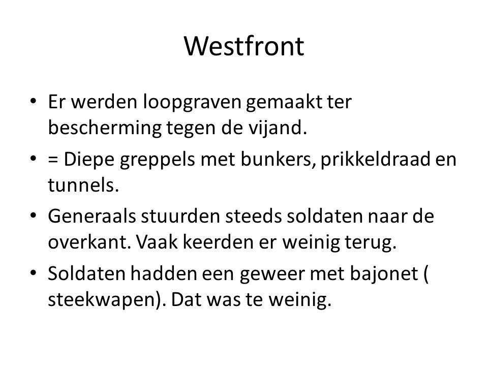 Westfront Er werden loopgraven gemaakt ter bescherming tegen de vijand. = Diepe greppels met bunkers, prikkeldraad en tunnels. Generaals stuurden stee