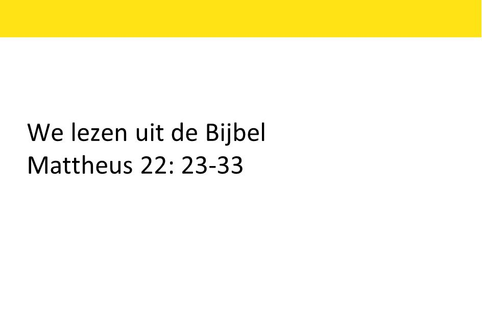 We lezen uit de Bijbel Mattheus 22: 23-33