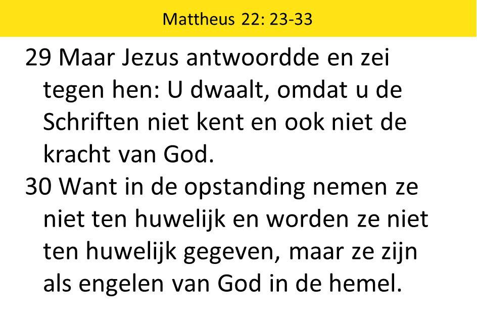 Mattheus 22: 23-33 29 Maar Jezus antwoordde en zei tegen hen: U dwaalt, omdat u de Schriften niet kent en ook niet de kracht van God.