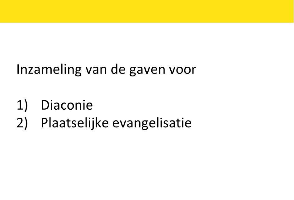 Inzameling van de gaven voor 1)Diaconie 2)Plaatselijke evangelisatie