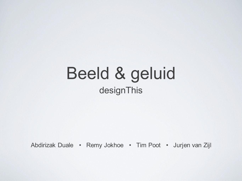 Beeld & geluid designThis Abdirizak Duale Remy Jokhoe Tim Poot Jurjen van Zijl