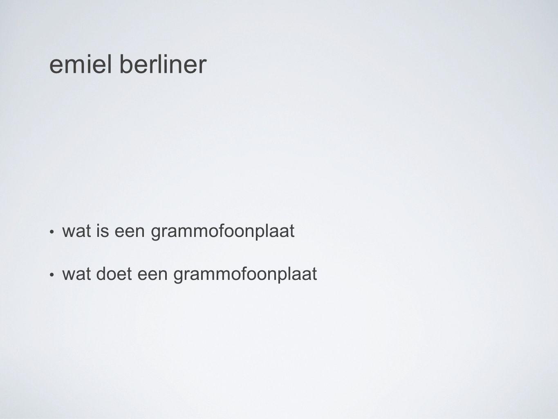 emiel berliner wat is een grammofoonplaat wat doet een grammofoonplaat