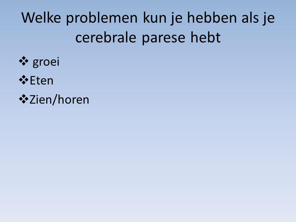 Welke problemen kun je hebben als je cerebrale parese hebt  groei  Eten  Zien/horen