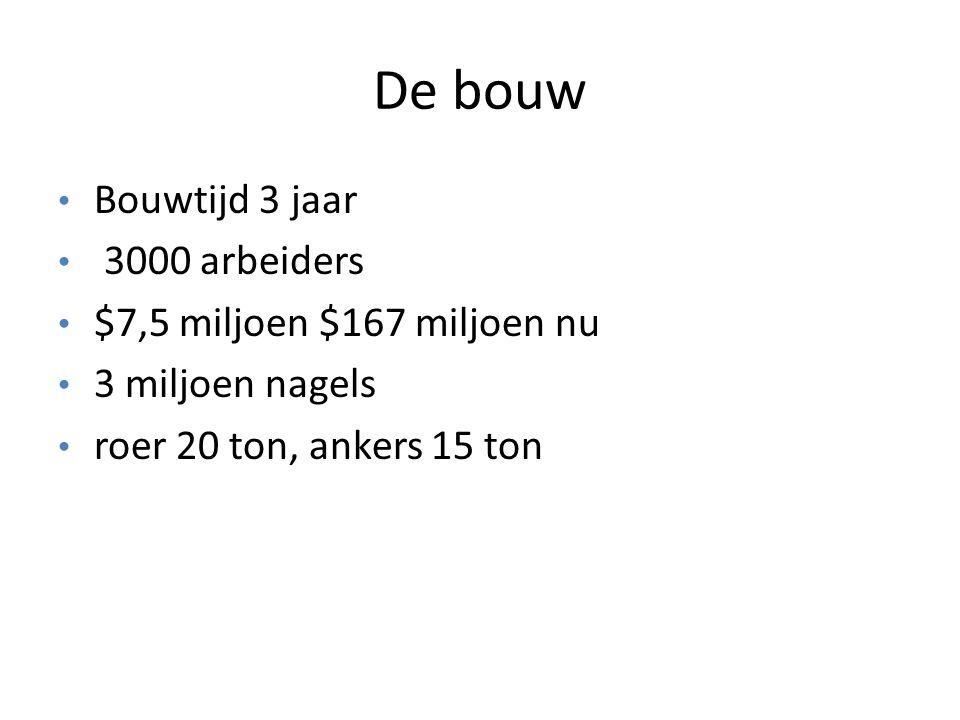 De bouw Bouwtijd 3 jaar 3000 arbeiders $7,5 miljoen $167 miljoen nu 3 miljoen nagels roer 20 ton, ankers 15 ton