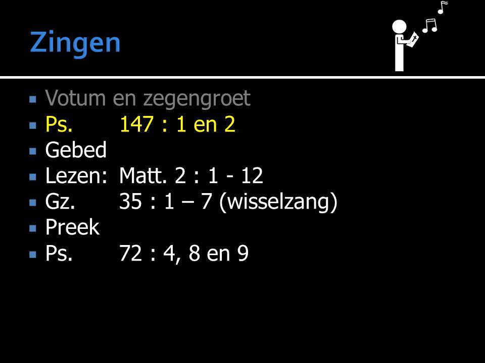  Votum en zegengroet  Ps.147 : 1 en 2  Gebed  Lezen:Matt. 2 : 1 - 12  Gz.35 : 1 – 7 (wisselzang)  Preek  Ps.72 : 4, 8 en 9