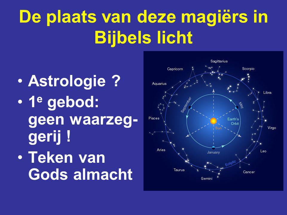 De plaats van deze magiërs in Bijbels licht Astrologie ? 1 e gebod: geen waarzeg- gerij ! Teken van Gods almacht