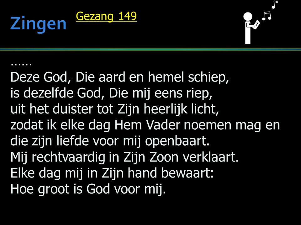 …… Deze God, Die aard en hemel schiep, is dezelfde God, Die mij eens riep, uit het duister tot Zijn heerlijk licht, zodat ik elke dag Hem Vader noemen
