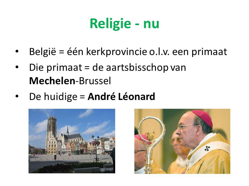 Religie - nu België = één kerkprovincie o.l.v. een primaat Die primaat = de aartsbisschop van Mechelen-Brussel De huidige = André Léonard