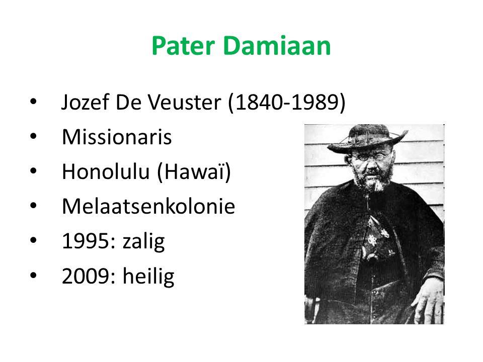 Jozef De Veuster (1840-1989) Missionaris Honolulu (Hawaï) Melaatsenkolonie 1995: zalig 2009: heilig Pater Damiaan