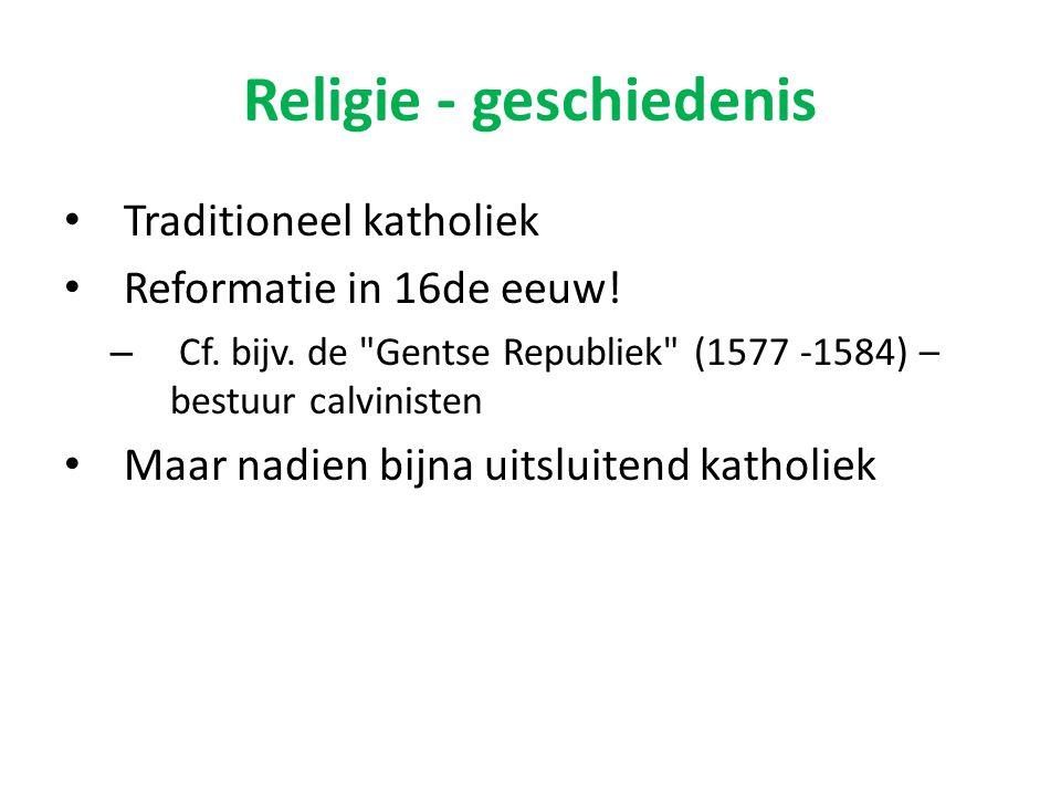 Religie - geschiedenis Traditioneel katholiek Reformatie in 16de eeuw! – Cf. bijv. de