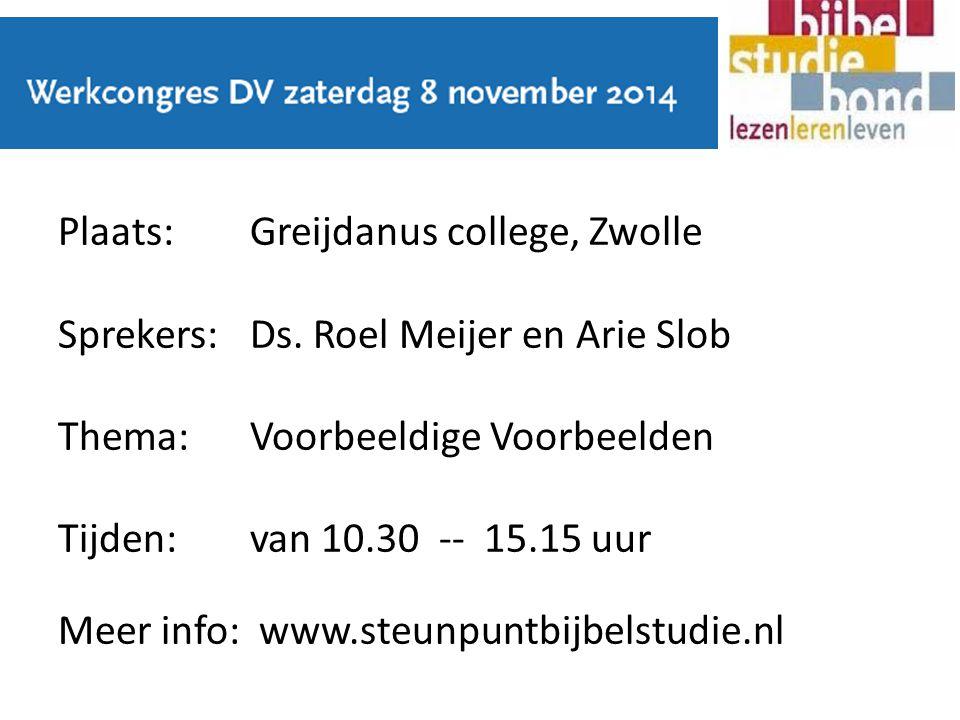 Plaats:Greijdanus college, Zwolle Sprekers:Ds. Roel Meijer en Arie Slob Thema:Voorbeeldige Voorbeelden Tijden:van 10.30 -- 15.15 uur Meer info: www.st